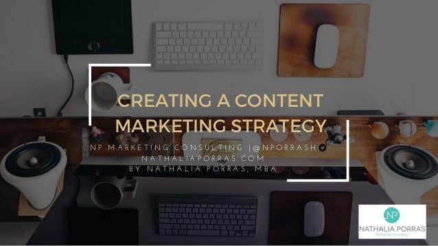 CREATING A CONTENT MARKETING STRATEGY N P  M A R K E T I N G  C O N S U L T I N G  | @ N P O R R A S H N A T H A L I A ...