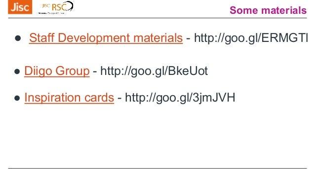 ● Staff Development materials - http://goo.gl/ERMGTl ● Diigo Group - http://goo.gl/BkeUot ● Inspiration cards - http://goo...