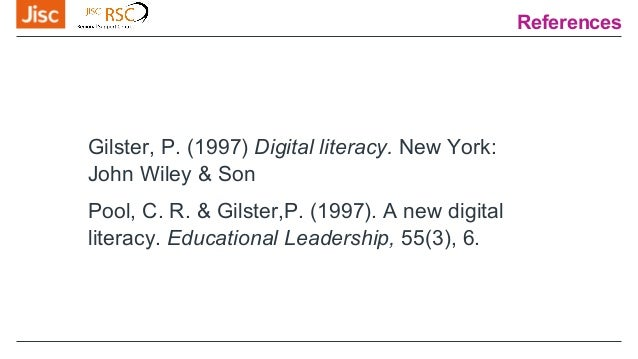 References Gilster, P. (1997) Digital literacy. New York: John Wiley & Son Pool, C. R. & Gilster,P. (1997). A new digital ...