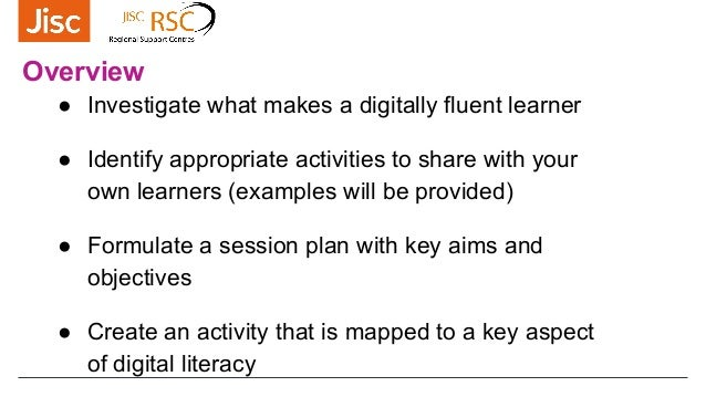Overview ● Investigate what makes a digitally fluent learner ● Identify appropriate activities to share with your own le...