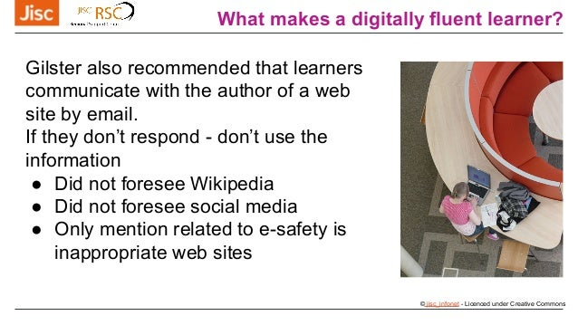 What makes a digitally fluent learner? © jisc_infonet - Licenced under Creative Commons Gilster also recommended that lear...