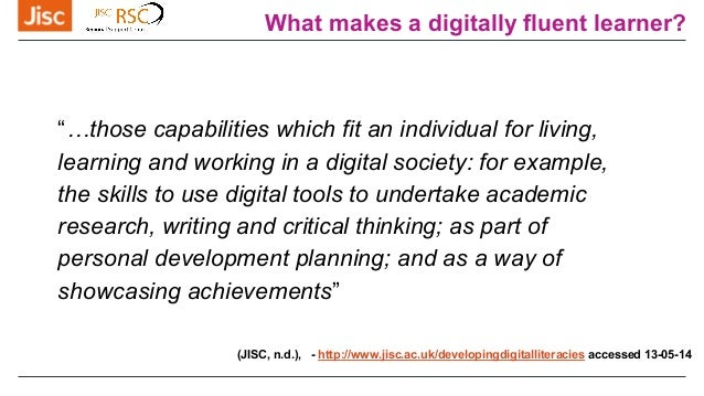 """What makes a digitally fluent learner? """"…those capabilities which fit an individual for living, learning and working in a ..."""