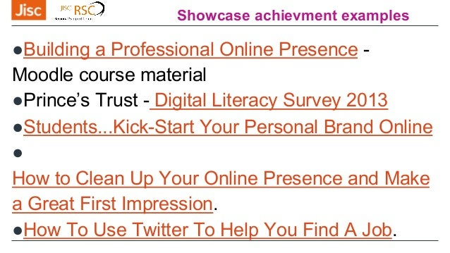 Showcase achievment examples ●Building a Professional Online Presence - Moodle course material ●Prince's Trust - Digital L...
