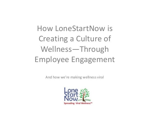 How LoneStartNow is Creating a Culture of Wellness—Through Employee Engagement And how we're making wellness viral