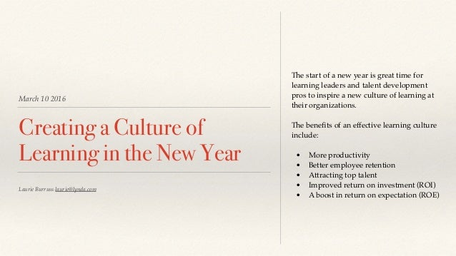 March 10 2016 Creating a Culture of Learning in the New Year The start of a new year is great time for learning leaders an...
