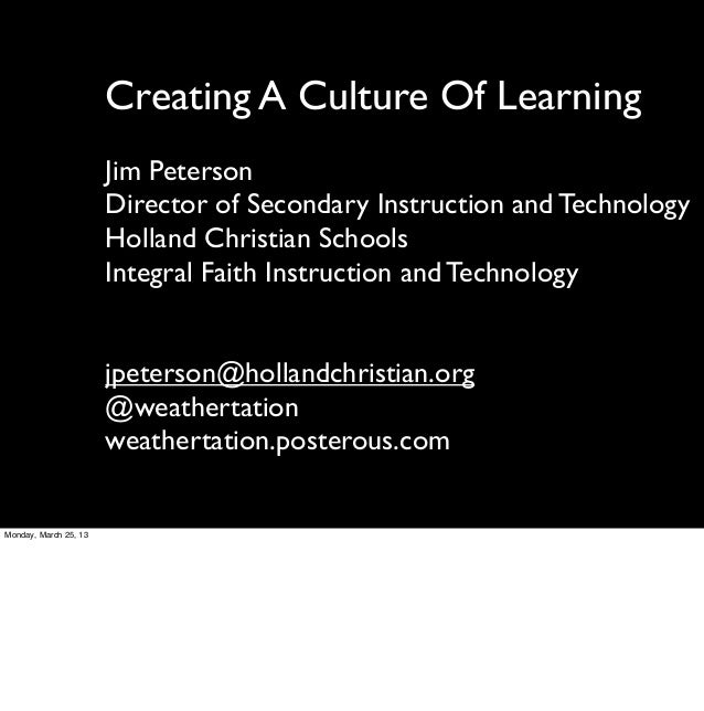 Creating A Culture Of Learning                       Jim Peterson                       Director of Secondary Instruction ...