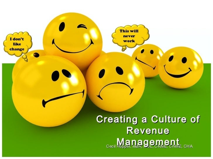 This will          never          workCreating a Culture of            Revenue        Management  Cecil Hopper, MBA, MSL, ...