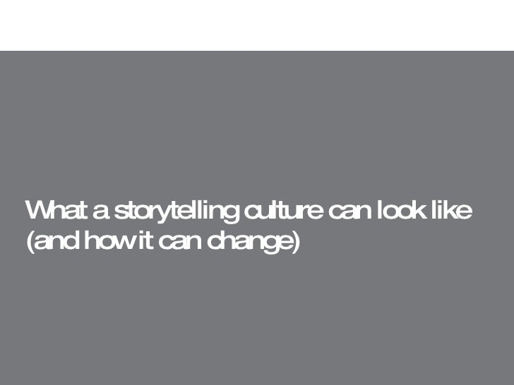 What a storytelling culture can look  like (and how it can change)