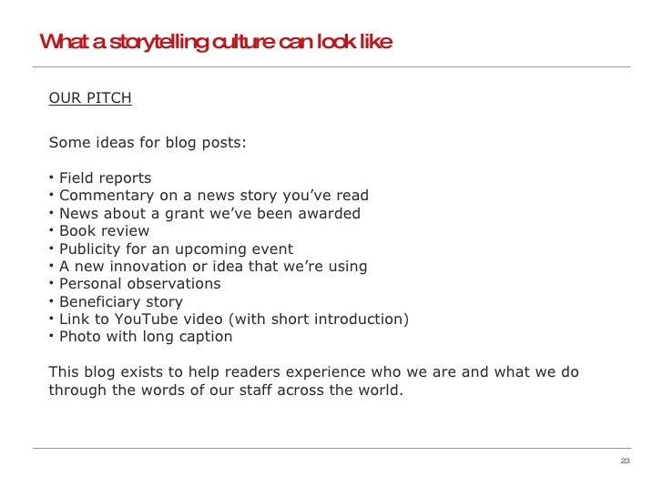What a storytelling culture can look like <ul><li>OUR PITCH </li></ul><ul><li>Some ideas for blog posts: </li></ul><ul><li...