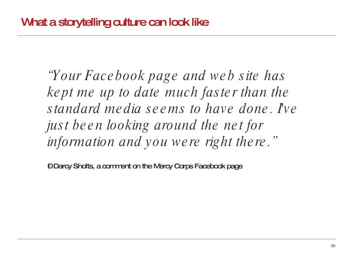 """What a storytelling culture can look like """" Your Facebook page and web site has kept me up to date much faster than the st..."""