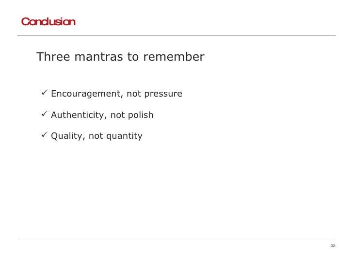Conclusion <ul><li>Three mantras to remember </li></ul><ul><ul><li>Encouragement, not pressure </li></ul></ul><ul><ul><li>...
