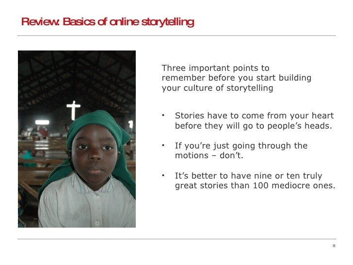 Review: Basics of online storytelling <ul><li>Three important points to  </li></ul><ul><li>remember before you start build...