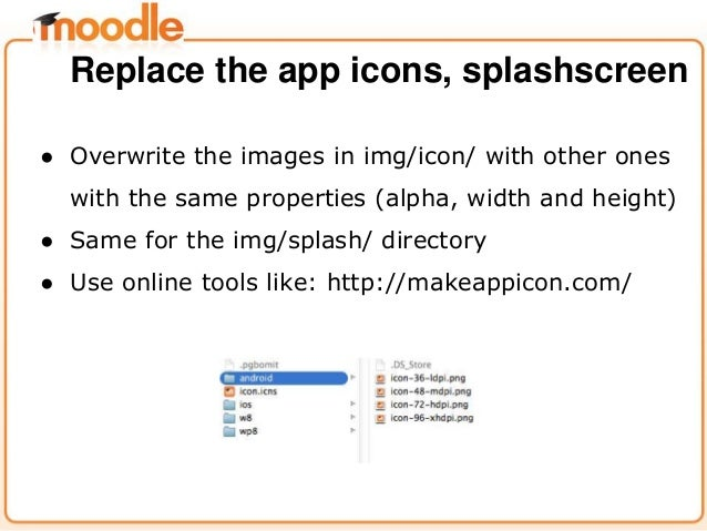 ● Overwrite the images in img/icon/ with other ones with the same properties (alpha, width and height) ● Same for the img/...