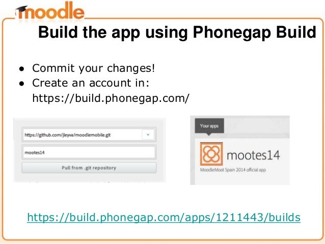 ● Commit your changes! ● Create an account in: https://build.phonegap.com/ https://build.phonegap.com/apps/1211443/builds ...