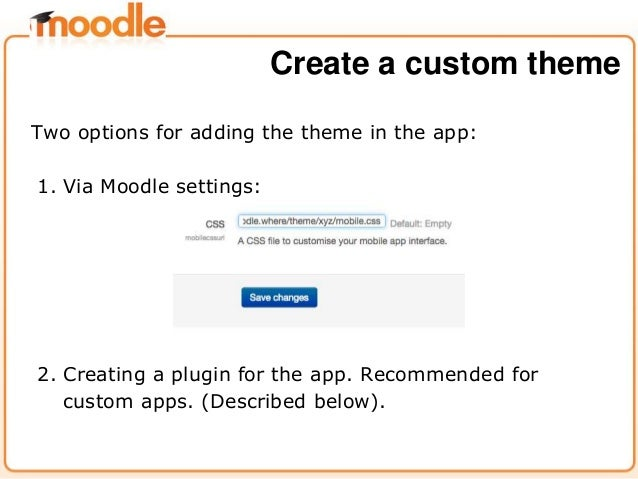 Two options for adding the theme in the app: 1. Via Moodle settings: 2. Creating a plugin for the app. Recommended for cus...