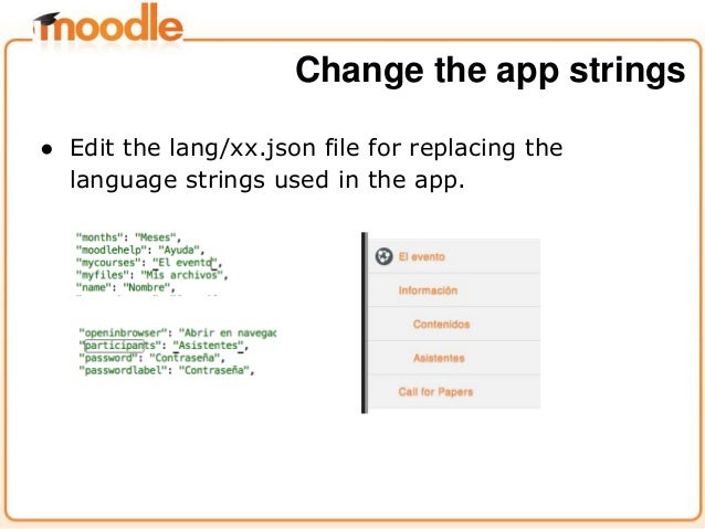 ● Edit the lang/xx.json file for replacing the language strings used in the app. Change the app strings