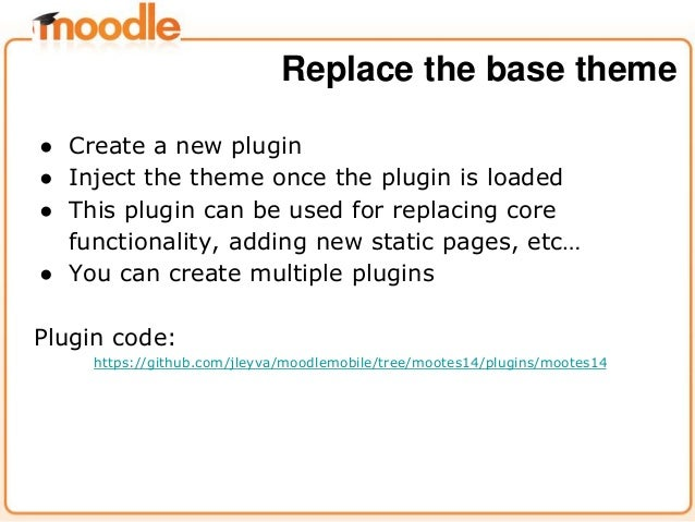 ● Create a new plugin ● Inject the theme once the plugin is loaded ● This plugin can be used for replacing core functional...