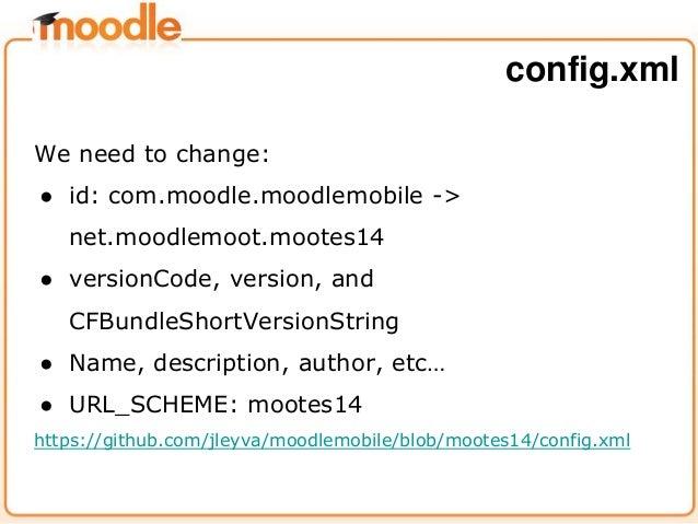 We need to change: ● id: com.moodle.moodlemobile -> net.moodlemoot.mootes14 ● versionCode, version, and CFBundleShortVersi...