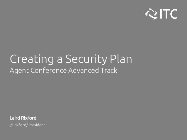 Creating a Security Plan Agent Conference Advanced Track Laird Rixford @lrixford/ President
