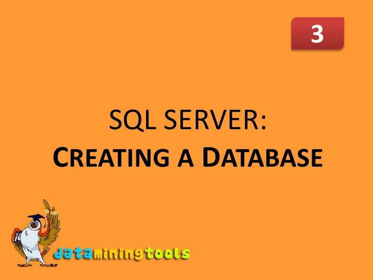 3<br />SQL SERVER: CREATINGA DATABASE<br />