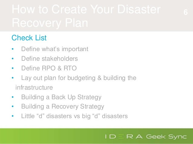 how to create a disaster recovery A primer on how to create a bullet-proof disaster recovery plan for the entire organization minutes after the first of two planes plunged into the world trade center's twin towers on september 11, 2001, morgan stanley dean witter, inc, the largest tenant in the world trade center, declared a disaster and rushed its disaster recovery plan into place with the help of sungard recovery solutions .