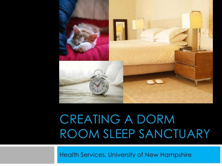 CREATING A DORMROOM SLEEP SANCTUARYHealth Services, University of New Hampshire