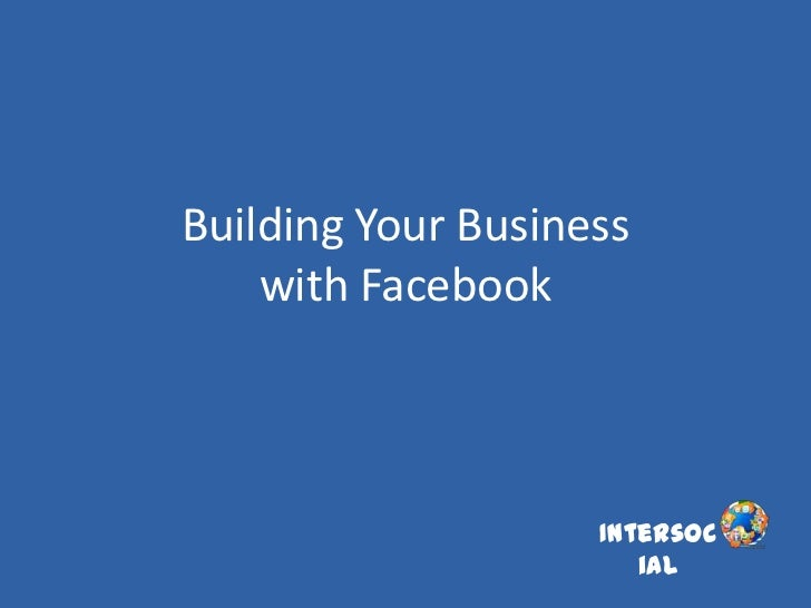 Building Your Business    with Facebook                    Intersoc                       ial