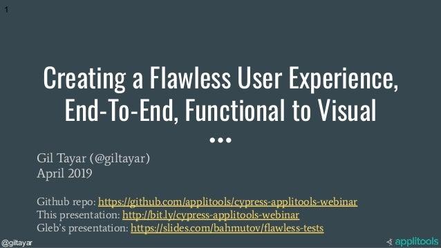 @giltayar Creating a Flawless User Experience, End-To-End, Functional to Visual Gil Tayar (@giltayar) April 2019 Github re...