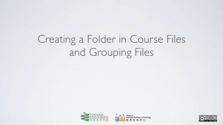 Creating a Folder in Course Files       and Grouping Files