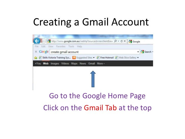 Creating a Gmail Account    Go to the Google Home Page  Click on the Gmail Tab at the top