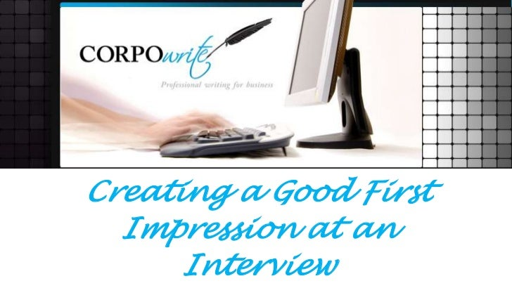 Creating a Good First  Impression at an      Interview