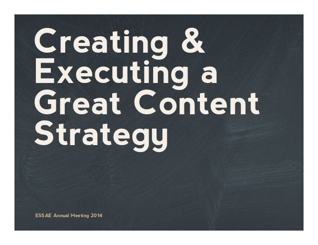 Creating & Executing a Great Content Strategy ESSAE Annual Meeting 2014