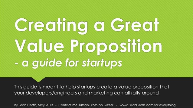 Creating a GreatValue Proposition- a guide for startupsThis guide is meant to help startups create a value proposition tha...