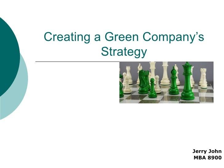Creating a Green Company's Strategy Jerry John MBA 8900
