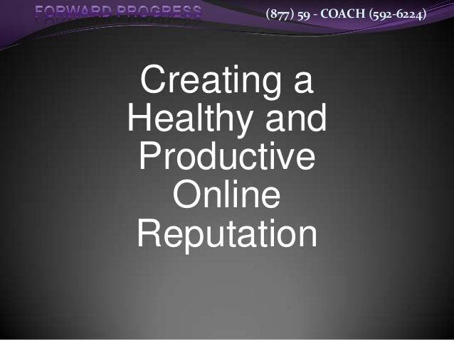 (877) 59 - COACH (592-6224)Creating aHealthy andProductive  OnlineReputation