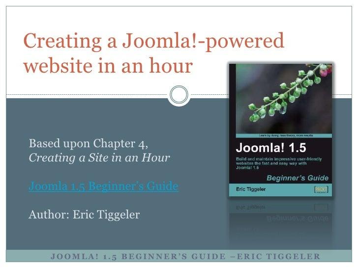 Creating a Joomla!-powered website in an hour   Based upon Chapter 4, Creating a Site in an Hour  Joomla 1.5 Beginner's Gu...
