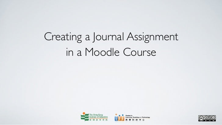 Creating a Journal Assignment    in a Moodle Course