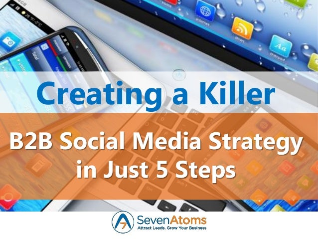 B2B Social Media Strategy in Just 5 Steps Creating a Killer