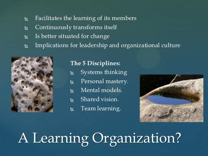 """creating a learning organization 27012011 """"an organizations ability to learn, and translate that learning into action rapidly, is the greatest competitive advantage"""" continuous learning and."""