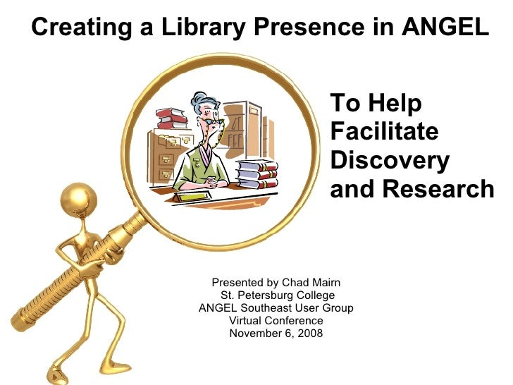 Presented by Chad Mairn  St. Petersburg College ANGEL Southeast User Group  Virtual Conference  November 6, 2008  Creating...