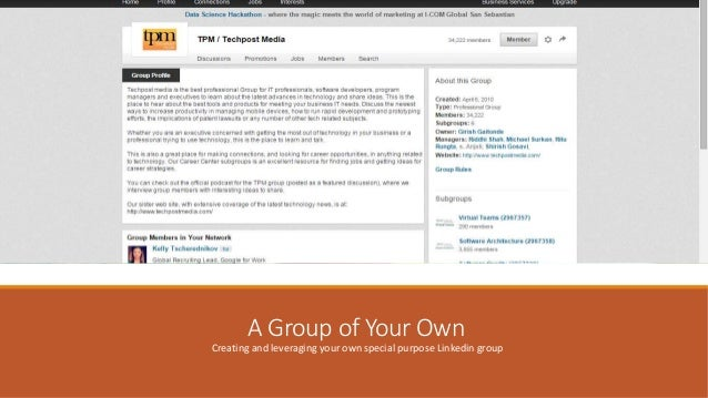 A Group of Your Own Creating and leveraging your own special purpose Linkedin group