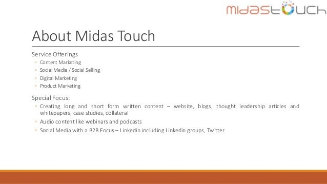About Midas Touch Service Offerings ◦ Content Marketing ◦ Social Media / Social Selling ◦ Digital Marketing ◦ Product Mark...
