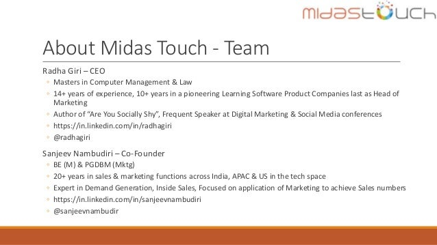 About Midas Touch - Team Radha Giri – CEO ◦ Masters in Computer Management & Law ◦ 14+ years of experience, 10+ years in a...