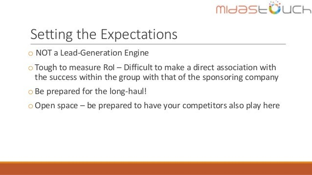 Setting the Expectations o NOT a Lead-Generation Engine oTough to measure RoI – Difficult to make a direct association wit...