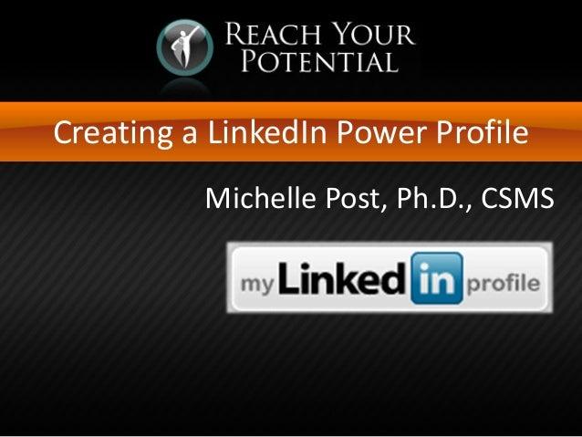 Creating a LinkedIn Power Profile Michelle Post, Ph.D., CSMS