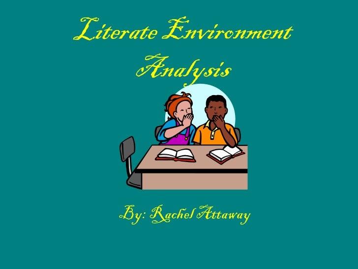 Literate Environment Analysis By: Rachel Attaway