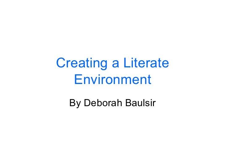 Creating a Literate Environment By Deborah Baulsir