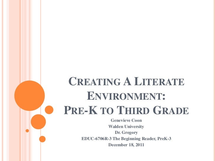 CREATING A LITERATE    ENVIRONMENT:PRE-K TO THIRD GRADE              Genevieve Coon            Walden University          ...