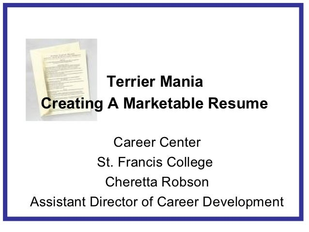 Terrier Mania Creating A Marketable Resume              Career Center           St. Francis College             Cheretta R...