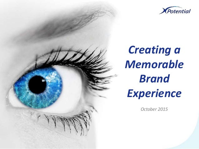 October 2015 Creating a Memorable Brand Experience